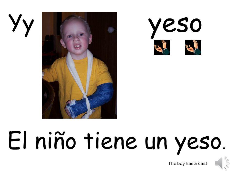 yeso Yy El niño tiene un yeso. The boy has a cast