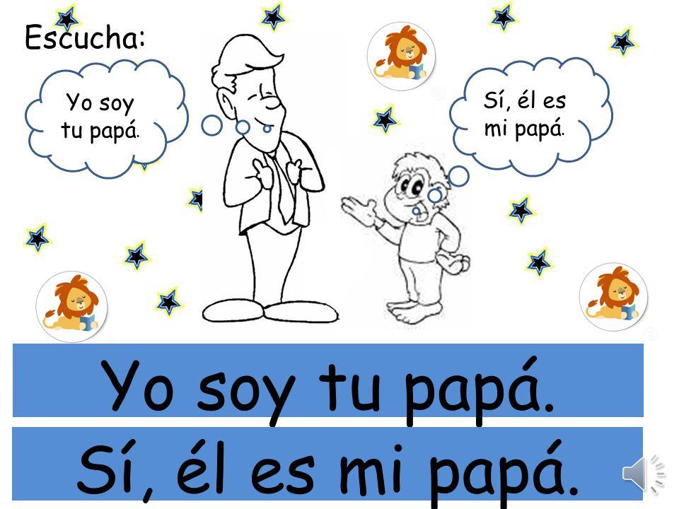 mi Yo soy tu papá. Sí, él es mi papá. Escucha: Yo soy tu papá.