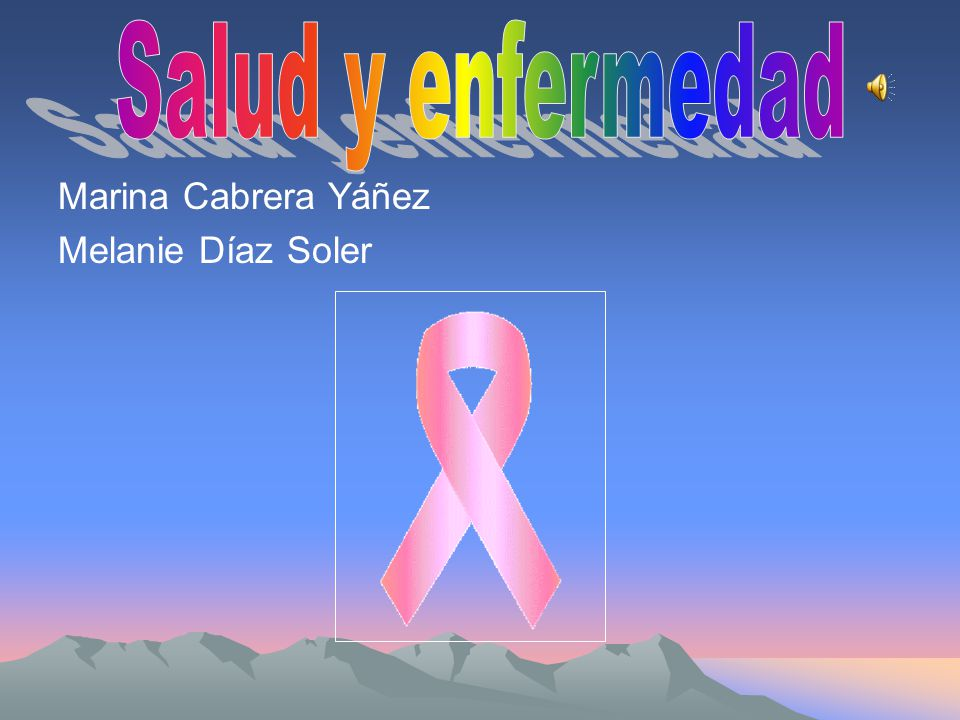 Salud y enfermedad Marina Cabrera Yáñez Melanie Díaz Soler