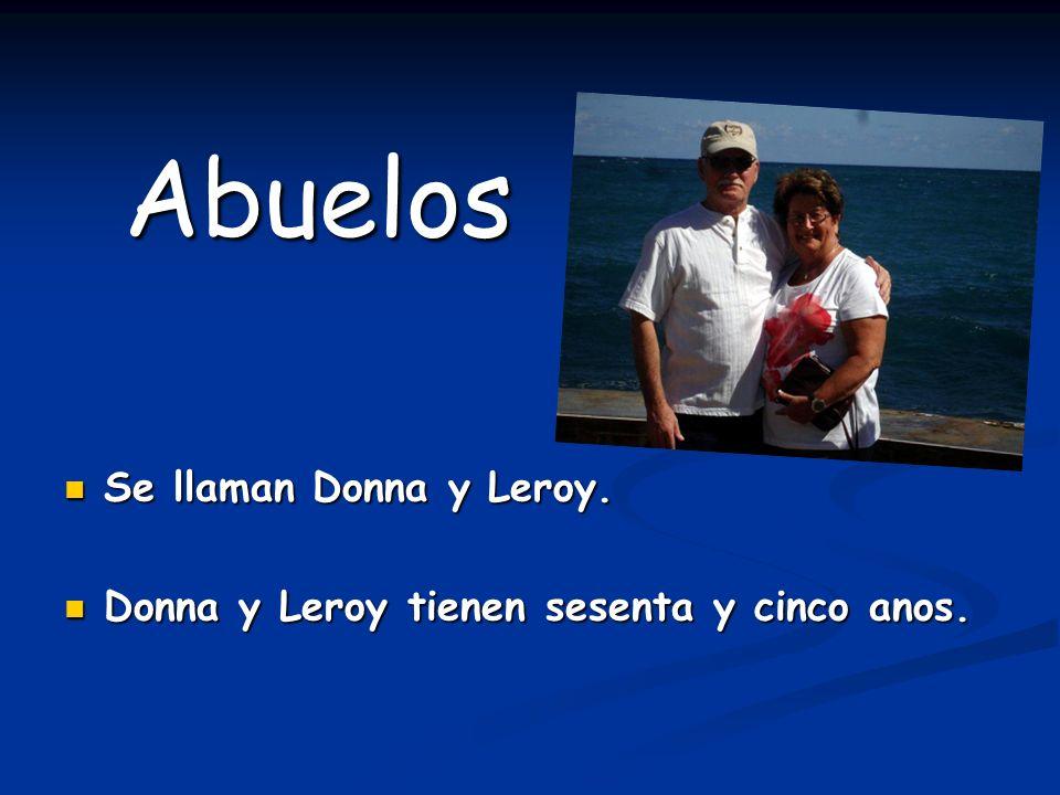 Abuelos Se llaman Donna y Leroy.