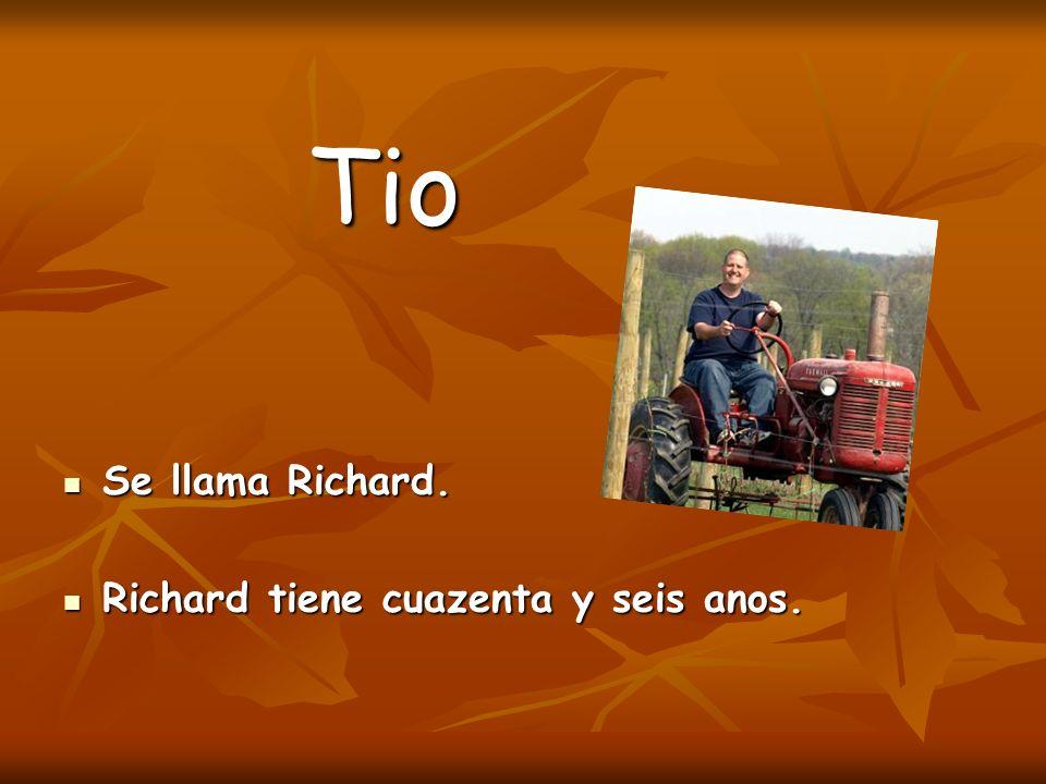 Tio Se llama Richard. Richard tiene cuazenta y seis anos.