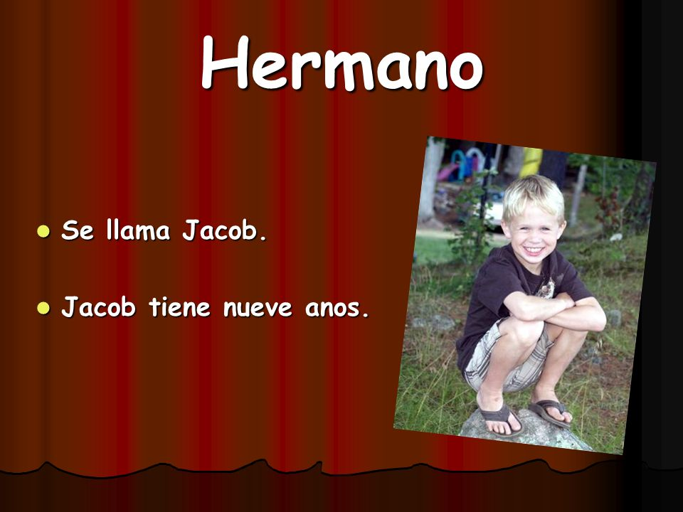 Hermano Se llama Jacob. Jacob tiene nueve anos.