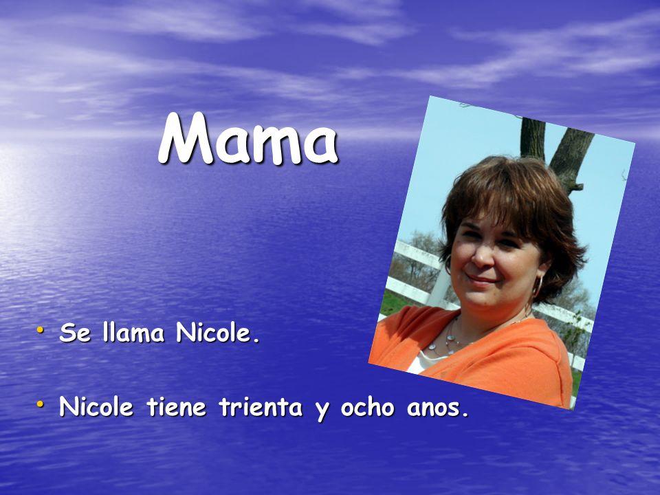 Mama Se llama Nicole. Nicole tiene trienta y ocho anos.