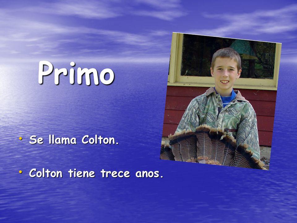 Primo Se llama Colton. Colton tiene trece anos.