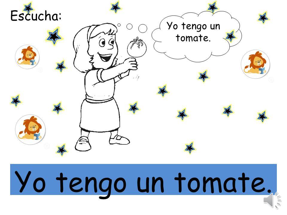 Escucha: Yo tengo un tomate. mi Yo tengo un tomate.