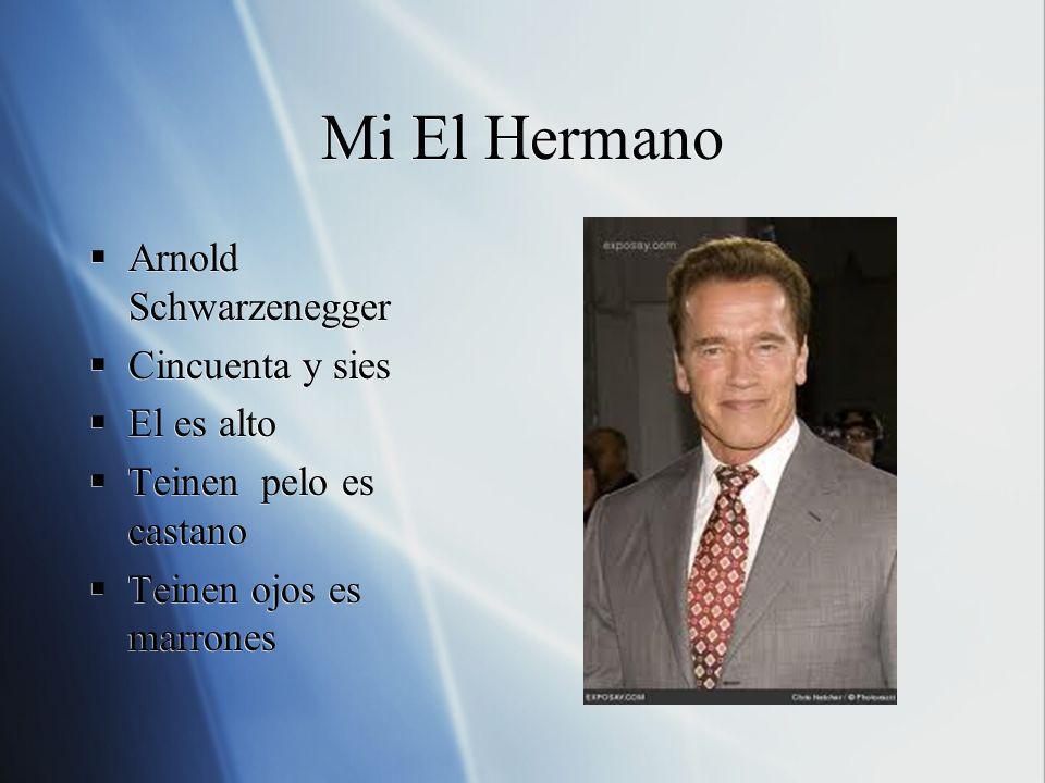 Mi El Hermano Arnold Schwarzenegger Cincuenta y sies El es alto