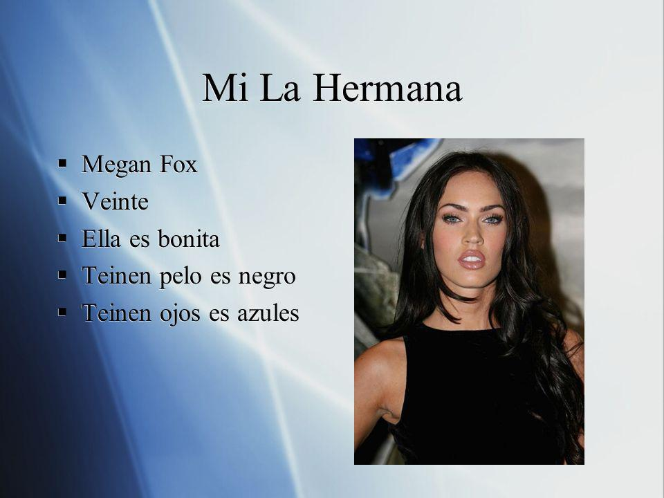 Mi La Hermana Megan Fox Veinte Ella es bonita Teinen pelo es negro