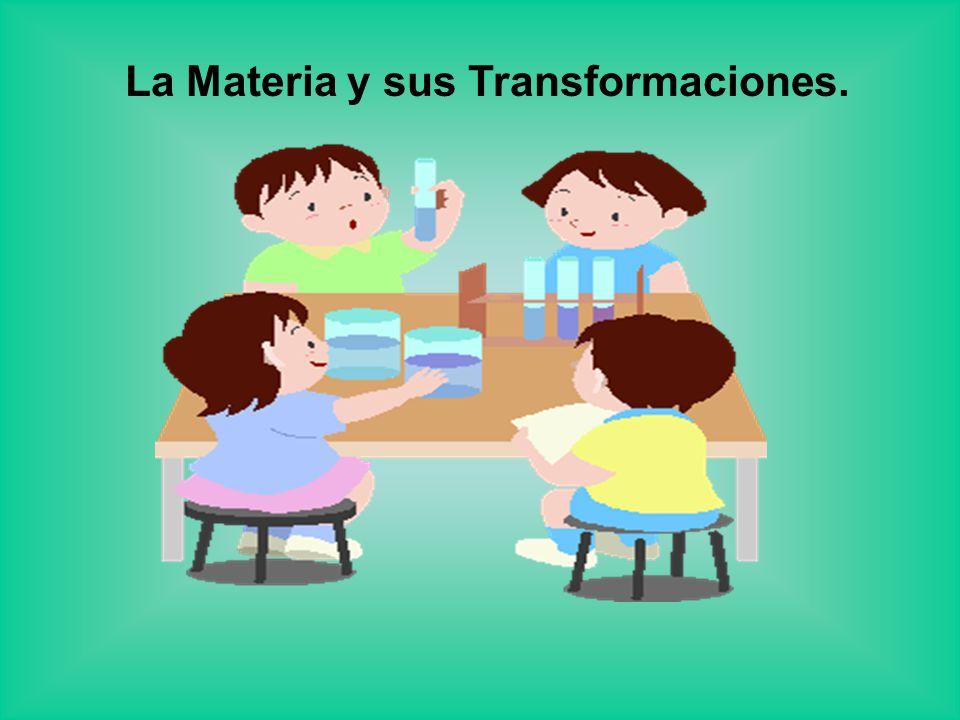 La Materia y sus Transformaciones.