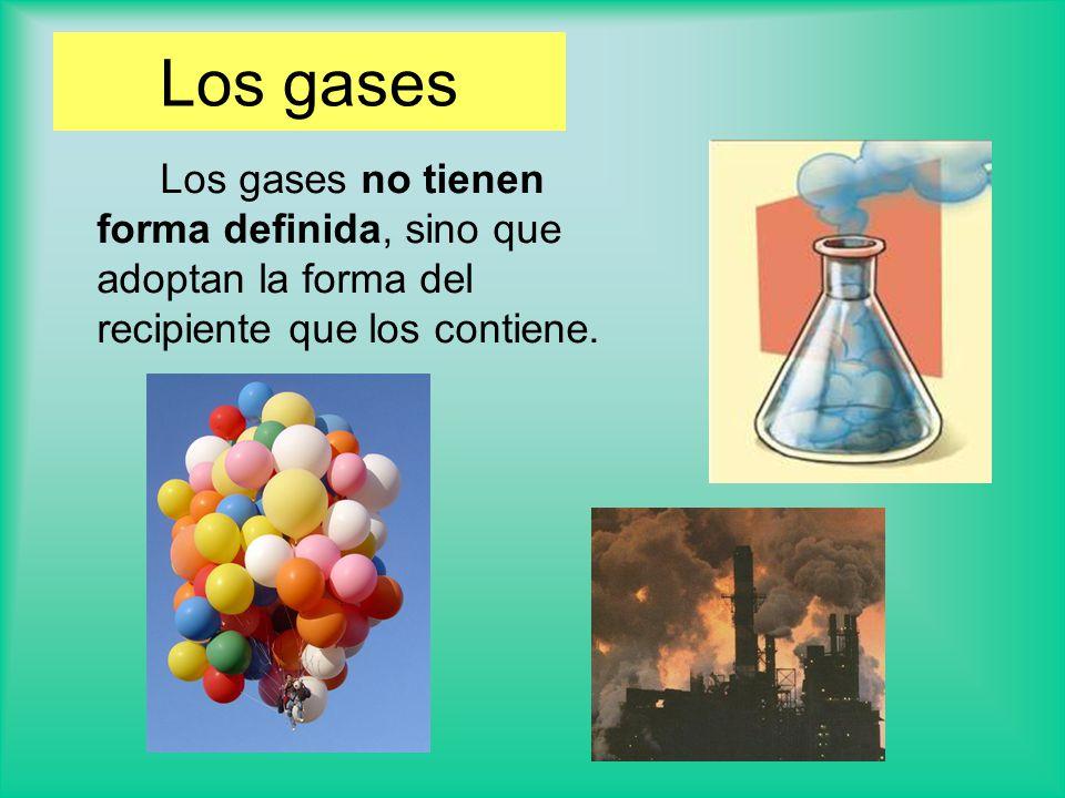 Los gases Los gases no tienen forma definida, sino que adoptan la forma del recipiente que los contiene.