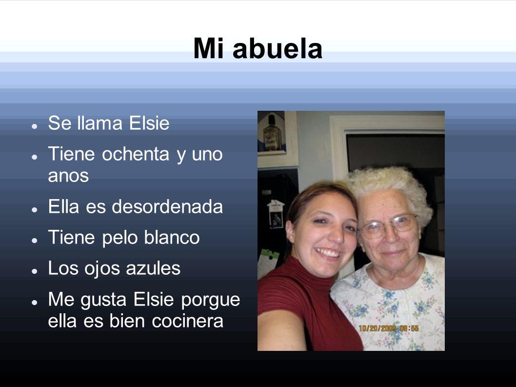 Mi abuela Se llama Elsie Tiene ochenta y uno anos Ella es desordenada
