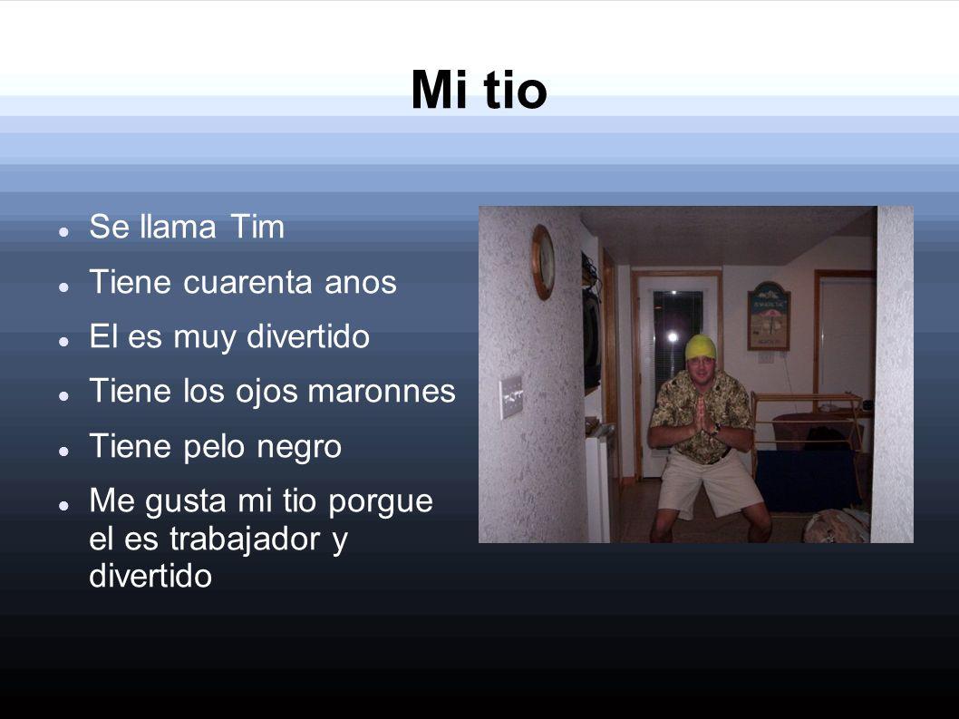 Mi tio Se llama Tim Tiene cuarenta anos El es muy divertido
