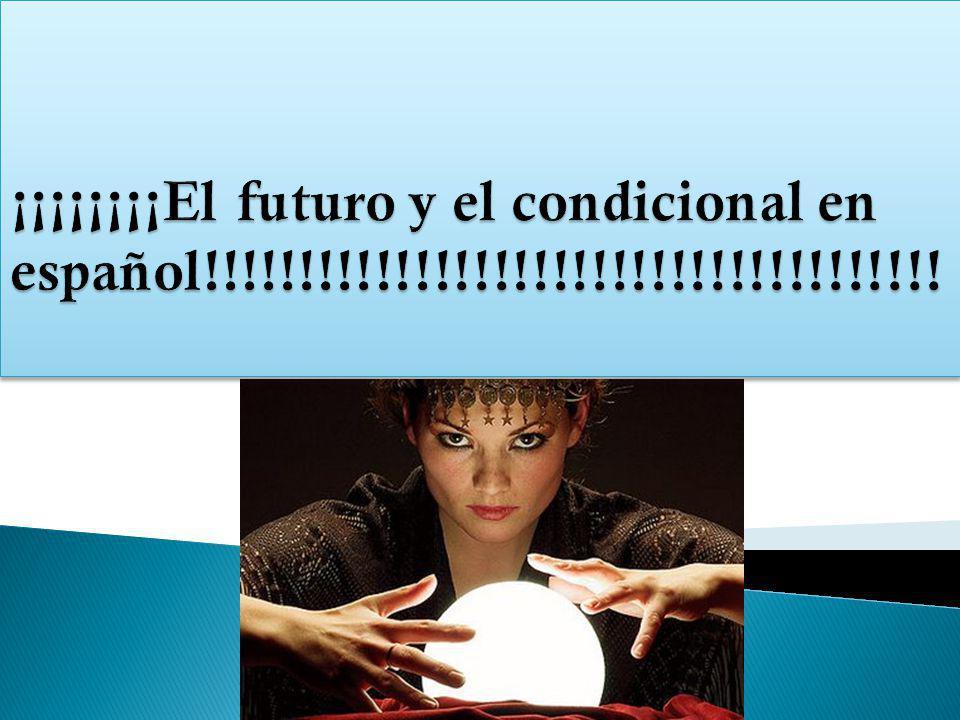 ¡¡¡¡¡¡¡¡El futuro y el condicional en español!!!!!!!!!!!!!!!!!!!!!!!!!!!!!!!!!!!!!!
