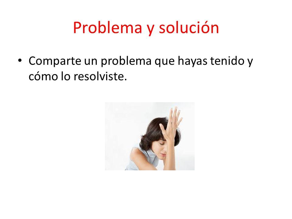 Problema y solución Comparte un problema que hayas tenido y cómo lo resolviste.