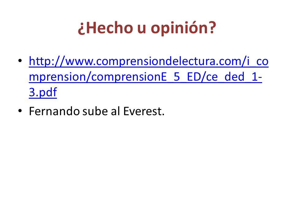 ¿Hecho u opinión http://www.comprensiondelectura.com/i_comprension/comprensionE_5_ED/ce_ded_1-3.pdf.
