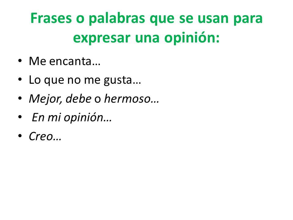 Frases o palabras que se usan para expresar una opinión: