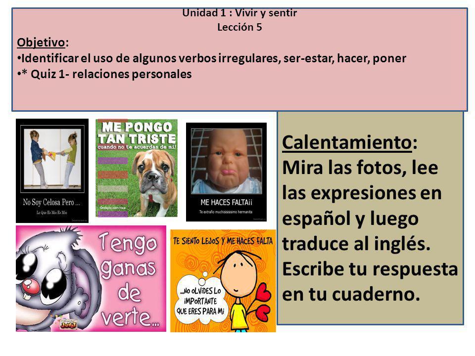 Unidad 1 : Vivir y sentir Lección 5. Objetivo: Identificar el uso de algunos verbos irregulares, ser-estar, hacer, poner.