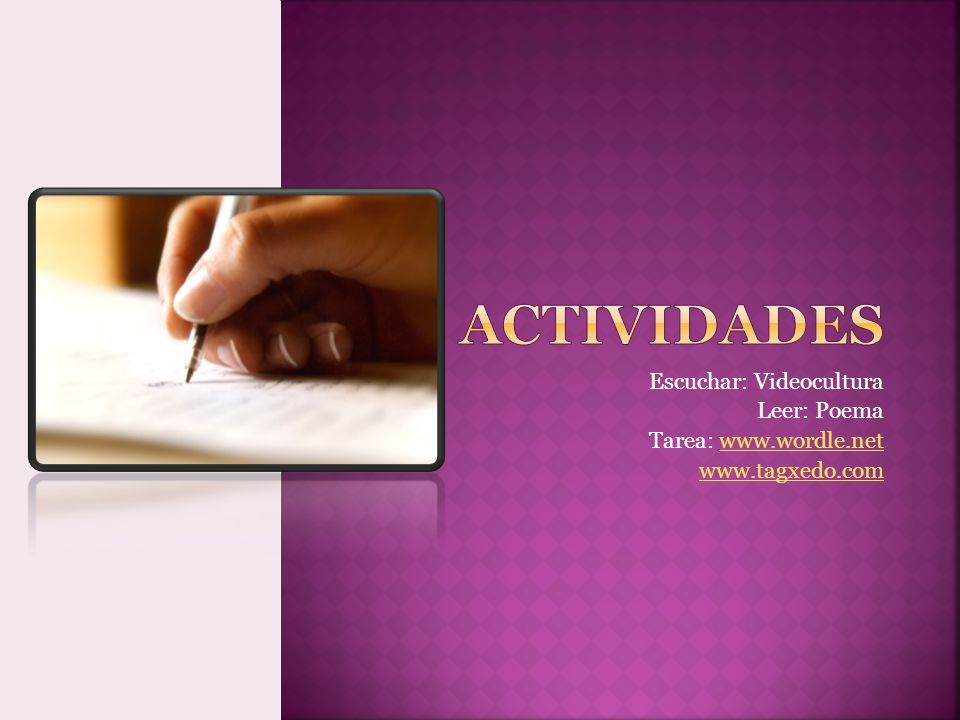 Actividades Escuchar: Videocultura Leer: Poema Tarea: www.wordle.net