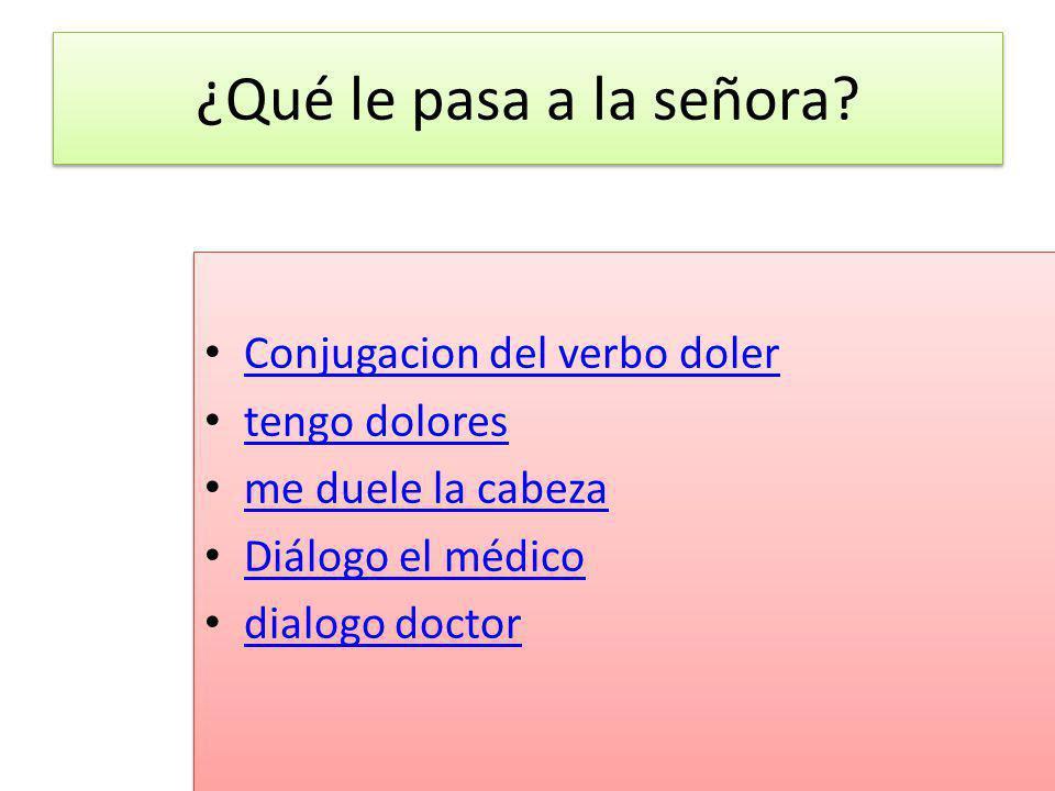¿Qué le pasa a la señora Conjugacion del verbo doler tengo dolores