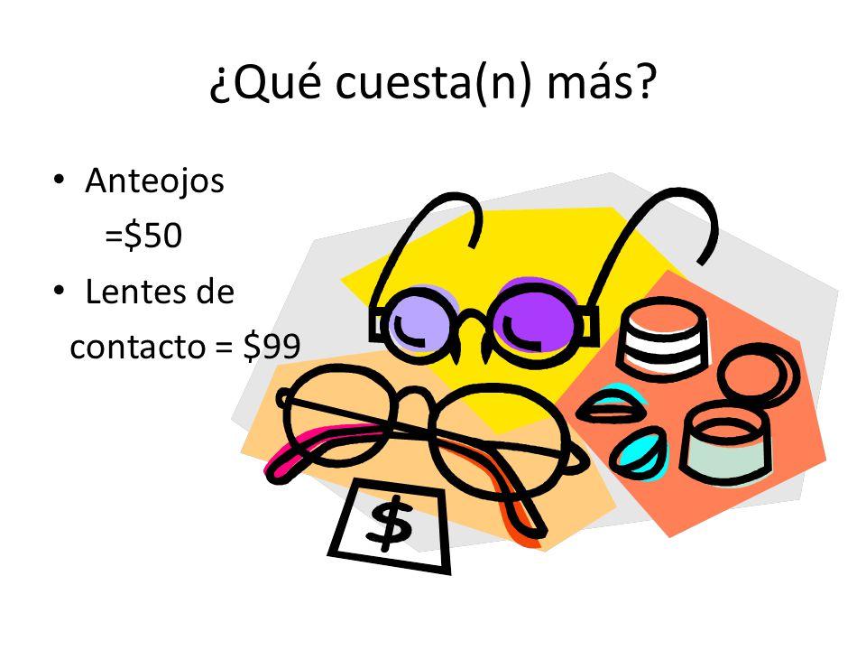¿Qué cuesta(n) más Anteojos =$50 Lentes de contacto = $99