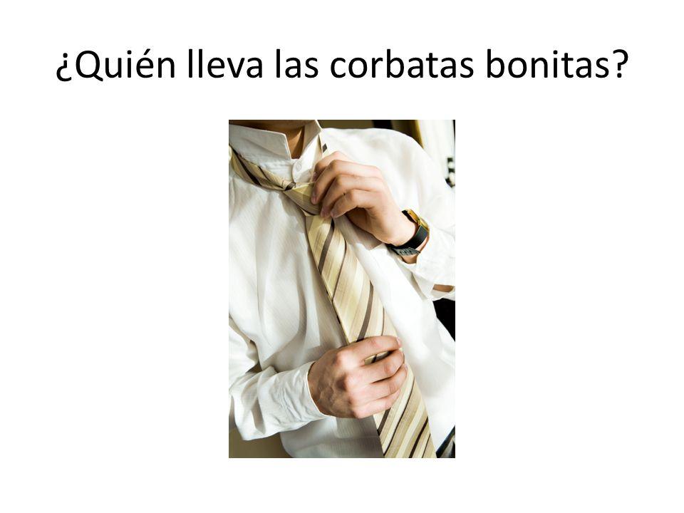¿Quién lleva las corbatas bonitas