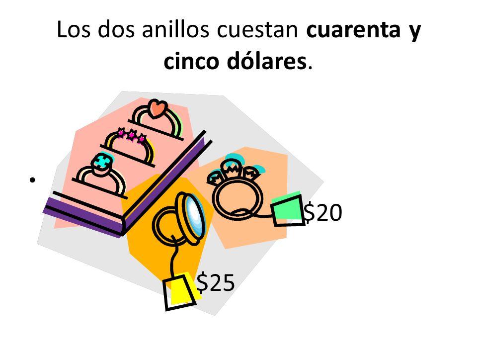 Los dos anillos cuestan cuarenta y cinco dólares.