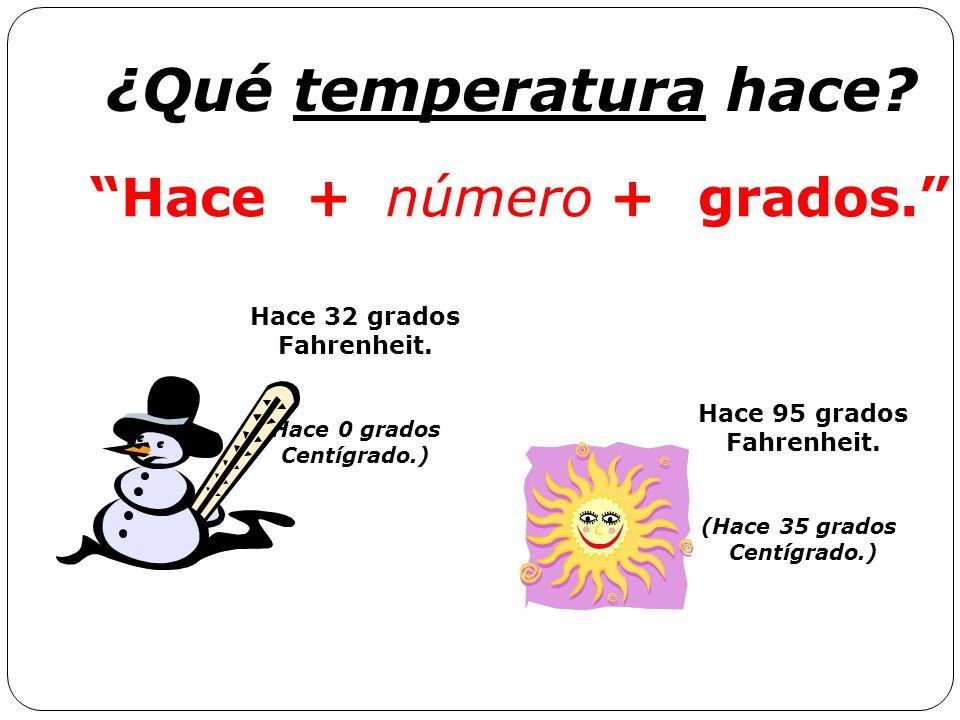 ¿Qué temperatura hace Hace + número grados. Hace 32 grados