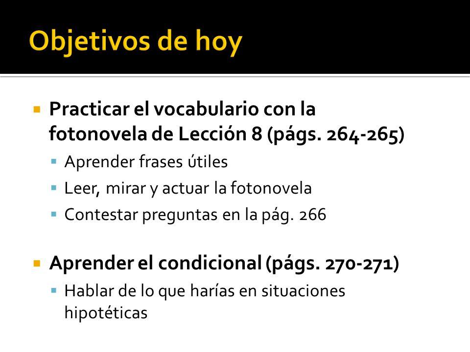 Objetivos de hoy Practicar el vocabulario con la fotonovela de Lección 8 (págs. 264-265) Aprender frases útiles.