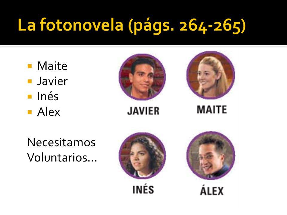 La fotonovela (págs. 264-265) Maite Javier Inés Alex Necesitamos