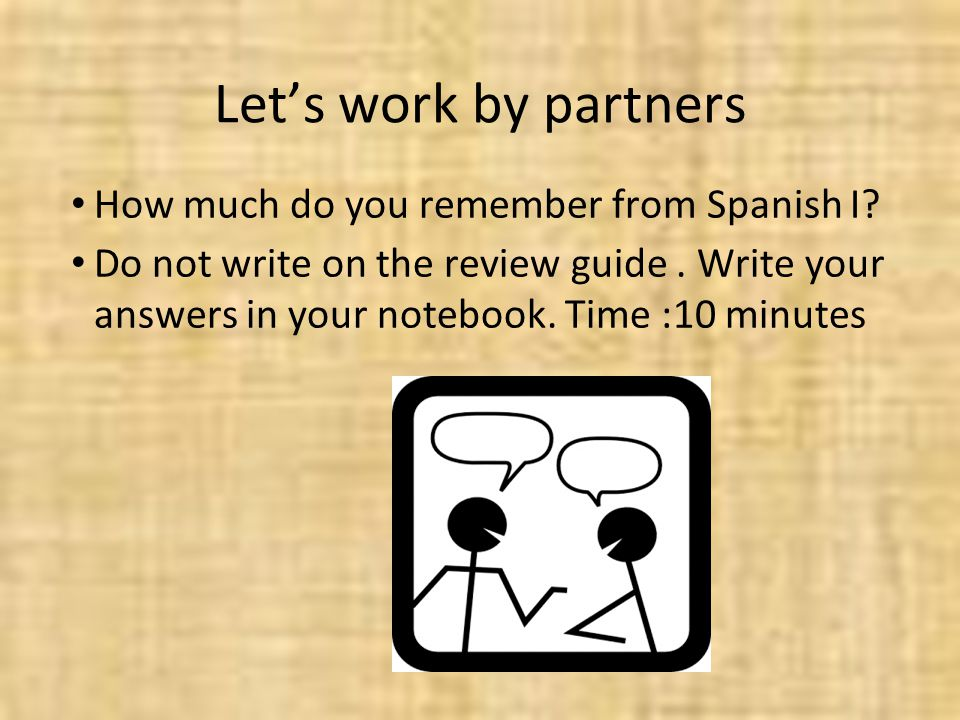 Let's work by partners How much do you remember from Spanish I