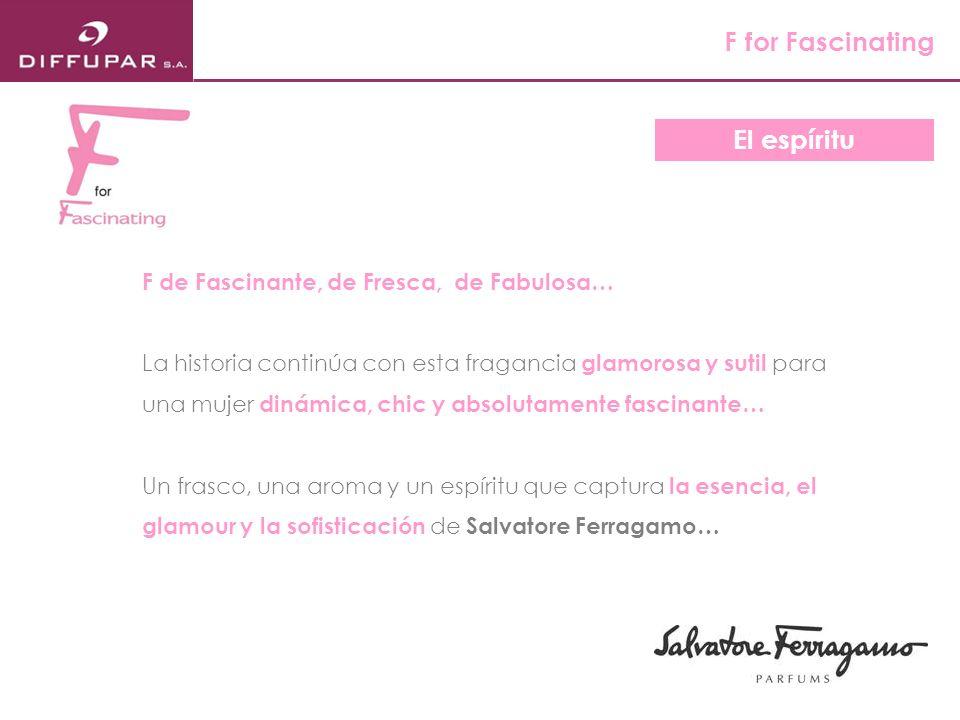F for Fascinating El espíritu F de Fascinante, de Fresca, de Fabulosa…