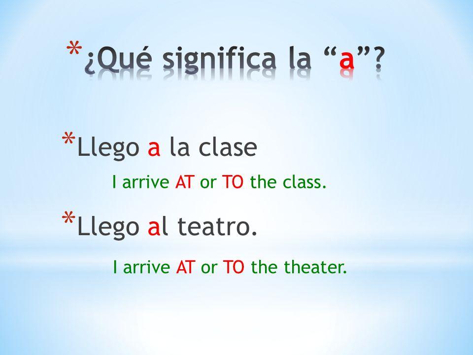 ¿Qué significa la a Llego a la clase Llego al teatro.