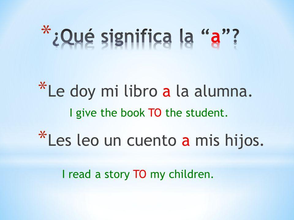 ¿Qué significa la a Le doy mi libro a la alumna.
