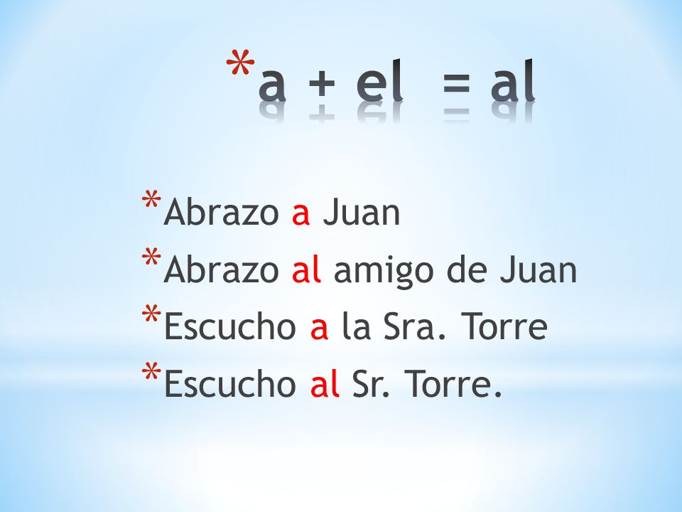 a + el = al Abrazo a Juan Abrazo al amigo de Juan