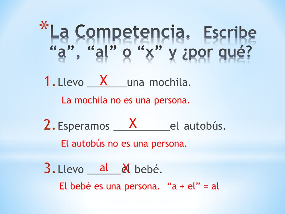 La Competencia. Escribe a , al o x y ¿por qué