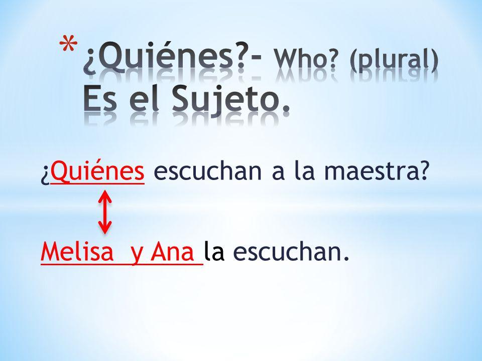 ¿Quiénes - Who (plural) Es el Sujeto.