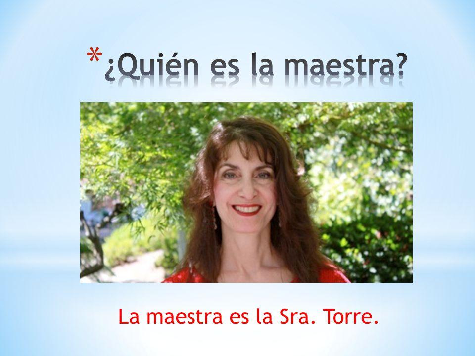 ¿Quién es la maestra La maestra es la Sra. Torre.