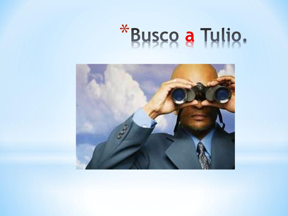 Busco a Tulio.