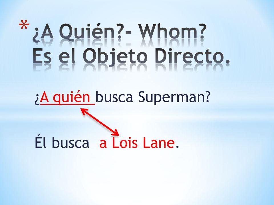 ¿A Quién - Whom Es el Objeto Directo.