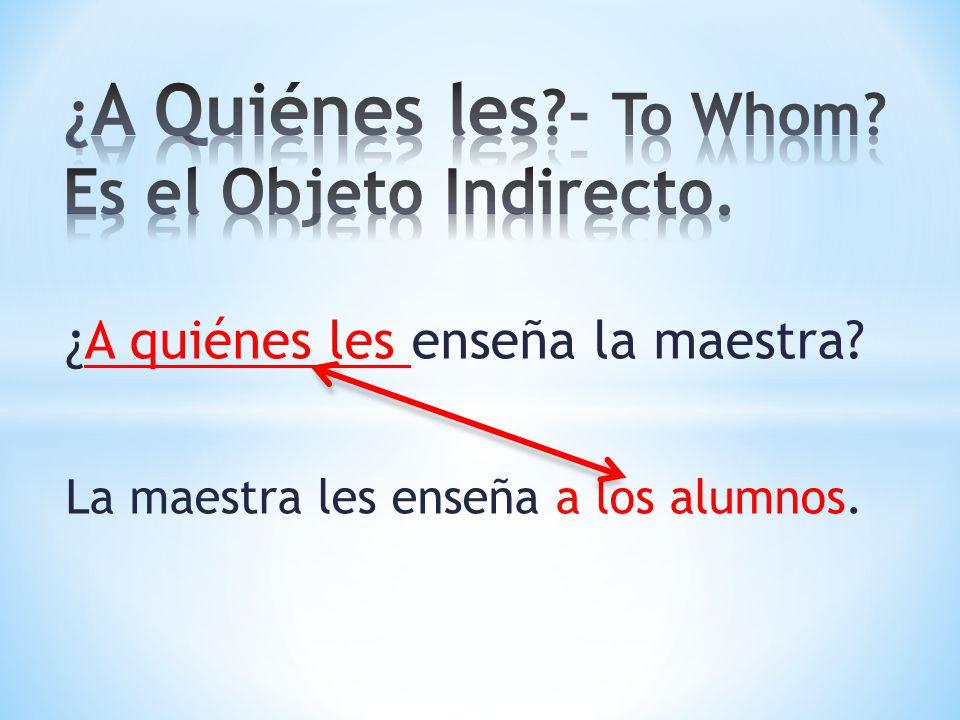 ¿A Quiénes les - To Whom Es el Objeto Indirecto.