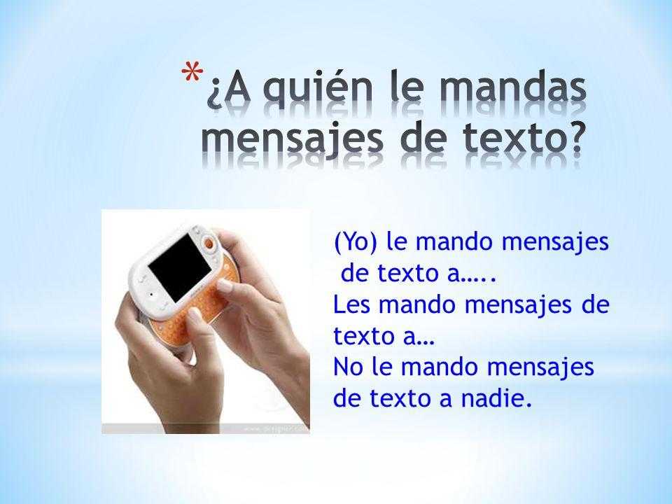 ¿A quién le mandas mensajes de texto