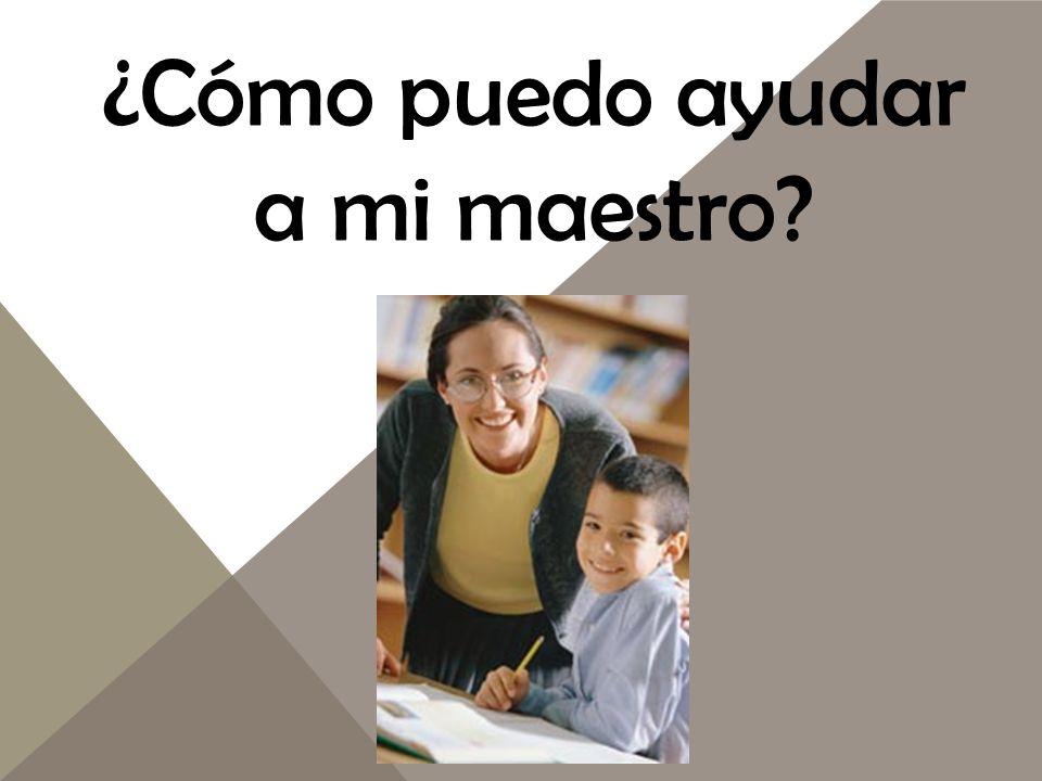 ¿Cómo puedo ayudar a mi maestro