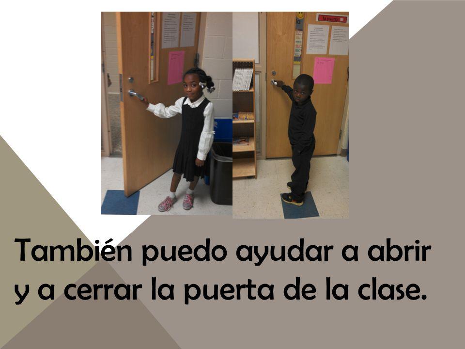También puedo ayudar a abrir y a cerrar la puerta de la clase.