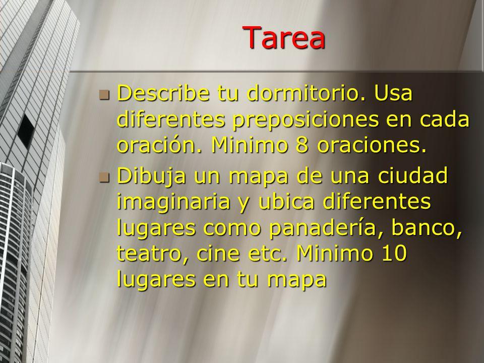 Tarea Describe tu dormitorio. Usa diferentes preposiciones en cada oración. Minimo 8 oraciones.