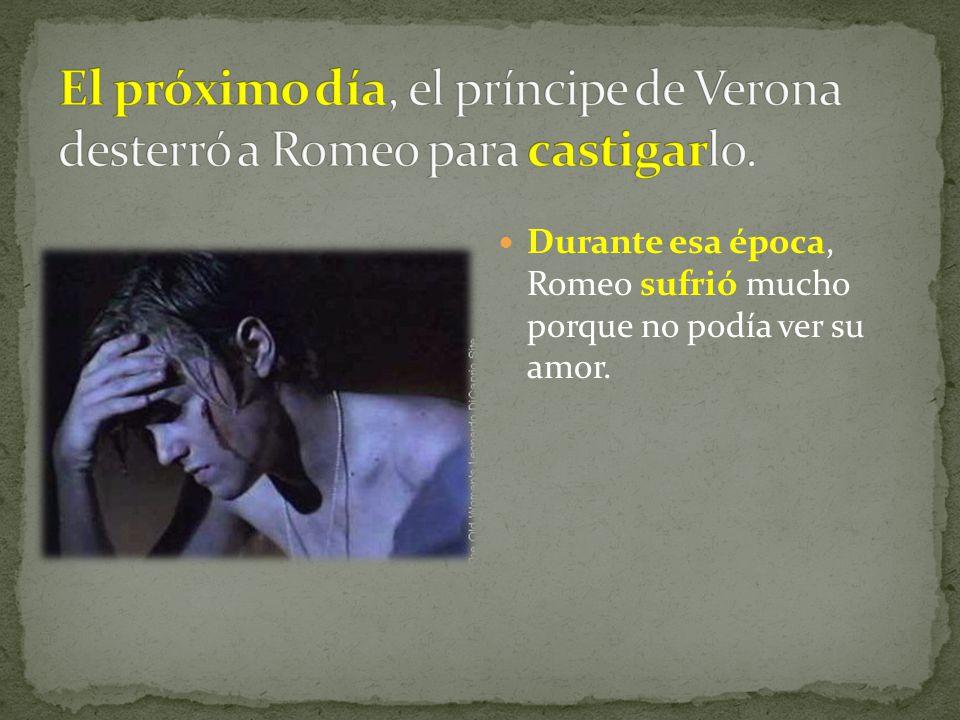 El próximo día, el príncipe de Verona desterró a Romeo para castigarlo.
