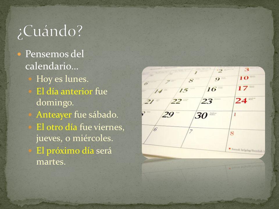 ¿Cuándo Pensemos del calendario… Hoy es lunes.