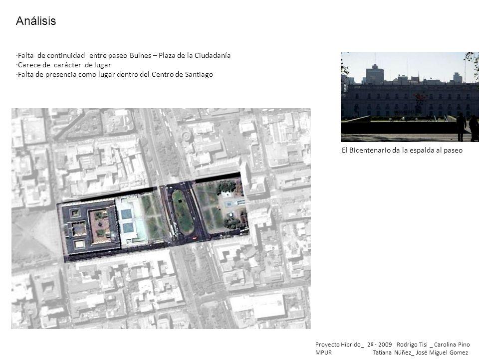 Análisis ·Falta de continuidad entre paseo Bulnes – Plaza de la Ciudadanía. ·Carece de carácter de lugar.