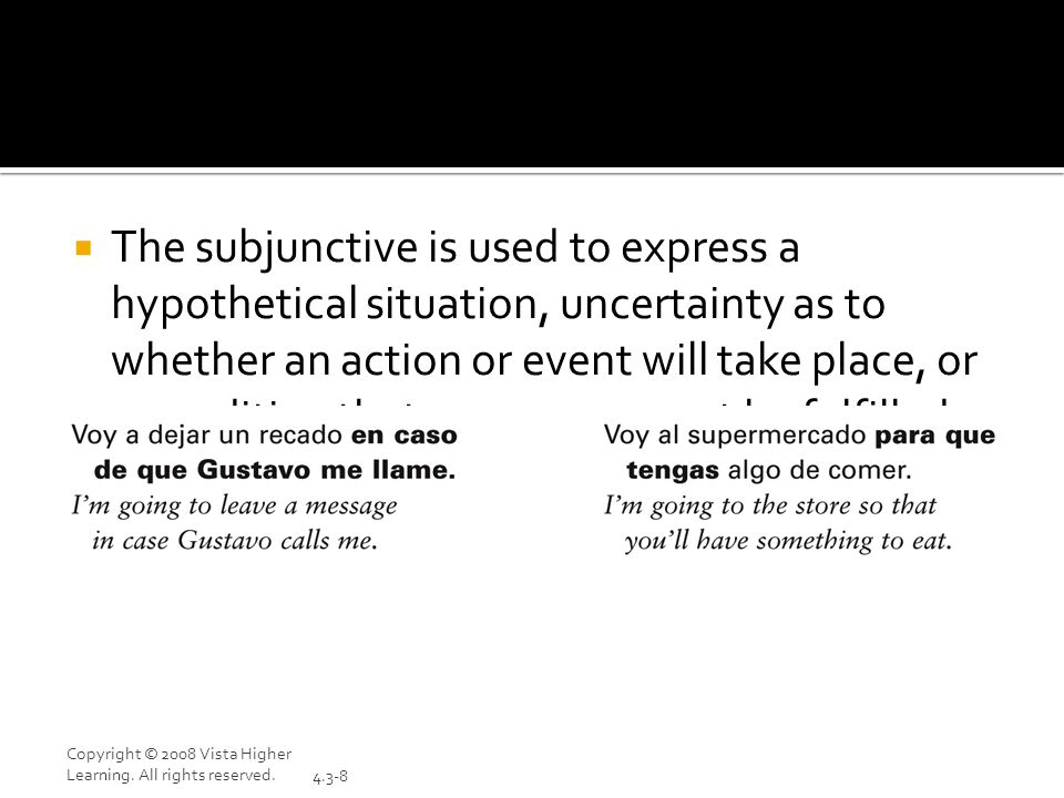 The subjunctive is used to express a hypothetical situation, uncertainty as to whether an action or event will take place, or a condition that may or may not be fulfilled.