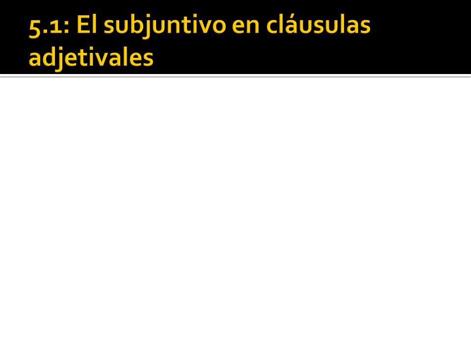 5.1: El subjuntivo en cláusulas adjetivales