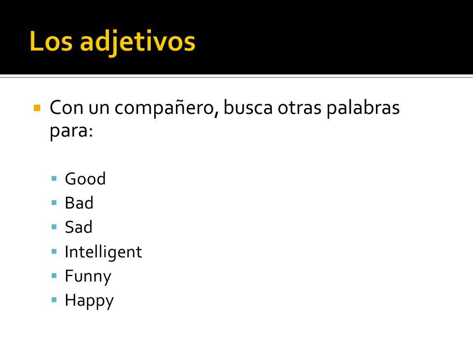 Los adjetivos Con un compañero, busca otras palabras para: Good Bad