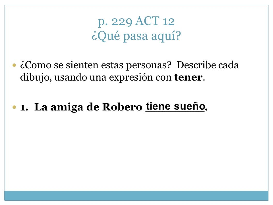 p. 229 ACT 12 ¿Qué pasa aquí 1. La amiga de Robero ________.